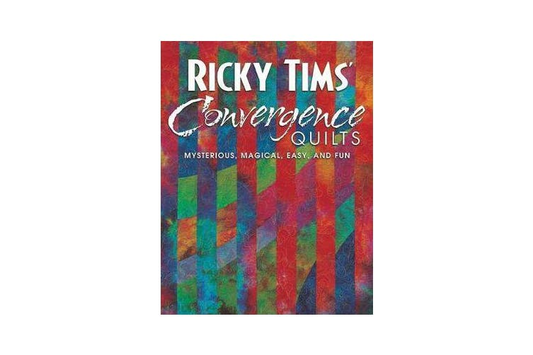Ricky Tims Convergence Quilts - Mysterious, Magical, Easy, and Fun