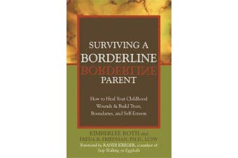 Surviving A Borderline Parent - How to Heal Your Childhood Wounds and Build Trust, Boundaries, and Self-Esteem