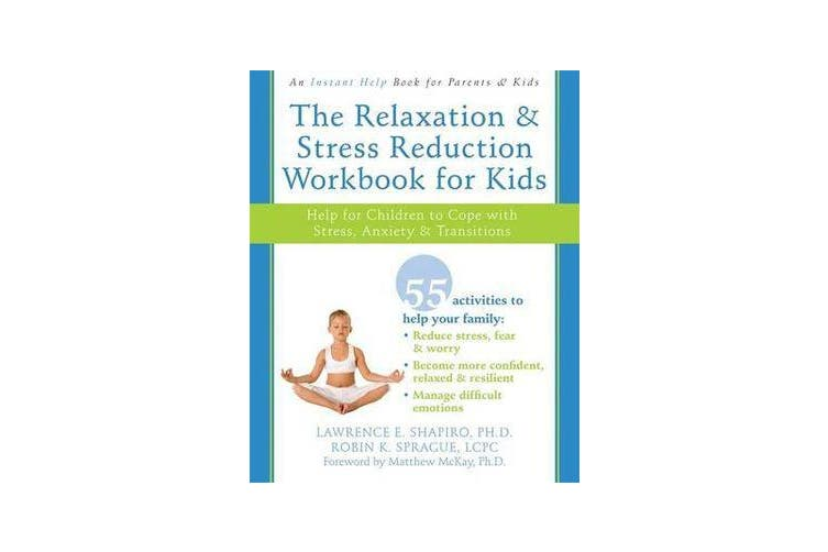 The Relaxation & Stress Reduction Workbook for Kids - Help for Children to Cope with Stress, Anxiety & Transitions