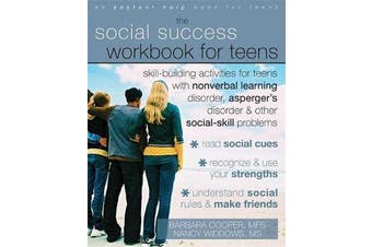 Social Success Workbook For Teens - Skill-Building Activities for Teens with Nonverbal Learning Disorder, Asperger's Disorder, and Other Social-Skill Problems