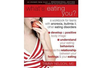 What's Eating You? - A Workbook for Teens With Anorexia, Bulimia, & Other Eating Disorders