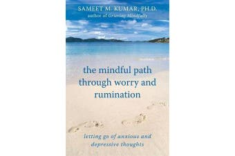 The Mindful Path Through Worry and Rumination - Letting Go of Anxious and Depressive Thoughts