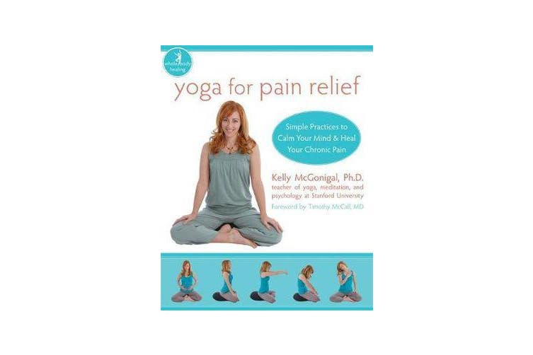 Yoga For Pain Relief - Simple Practices to Calm Your Mind & Heal Your Chronic Pain
