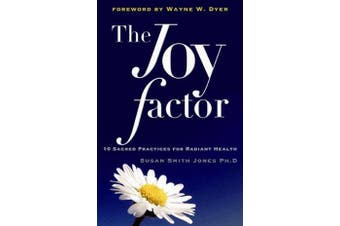 Joy Factor - 10 Sacred Practices for Radiant Health