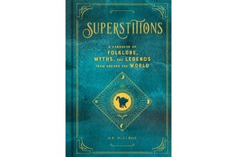 Superstitions - A Handbook of Folklore, Myths, and Legends from around the World