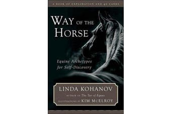 The Way of the Horse - Equine Archetypes for Self-discovery - A Book of Exploration