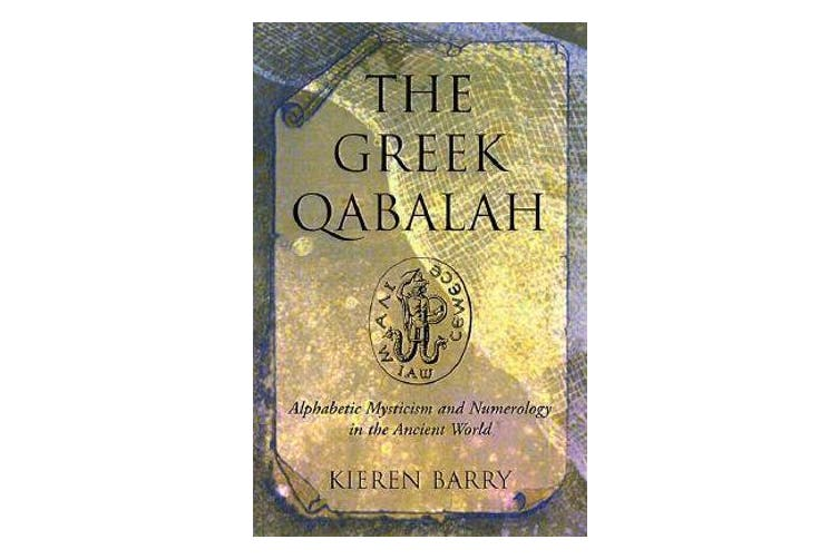 Greek Qabalah - Alphabetic Mysticism and Numerology in the Ancient World