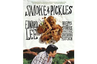 Smoke and Pickles - Recipes and Stories from a New Southern Kitchen