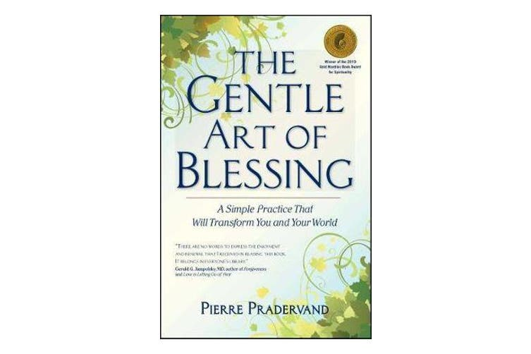 The Gentle Art of Blessing - A Simple Practice That Will Transform You and Your World