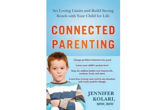 Connected Parenting - Set Loving Limits and Build Strong Bonds with Your Child for Life
