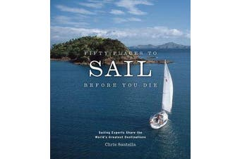 Fifty Places to Sail Before You Die - Sailing Experts Share the World's Greatest Destinations