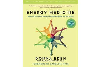 Energy Medicine - Balancing Your Body's Energies for Optimal Health, Joy, and Vitality Updated and Expanded