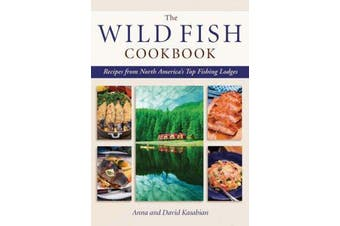 Wild Fish Cookbook - Recipes from North America's Top Fishing Lodges
