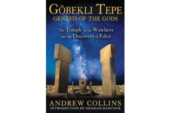 GoeBekli Tepe: Genesis of the Gods - The Temple of the Watchers and the Discovery of Eden