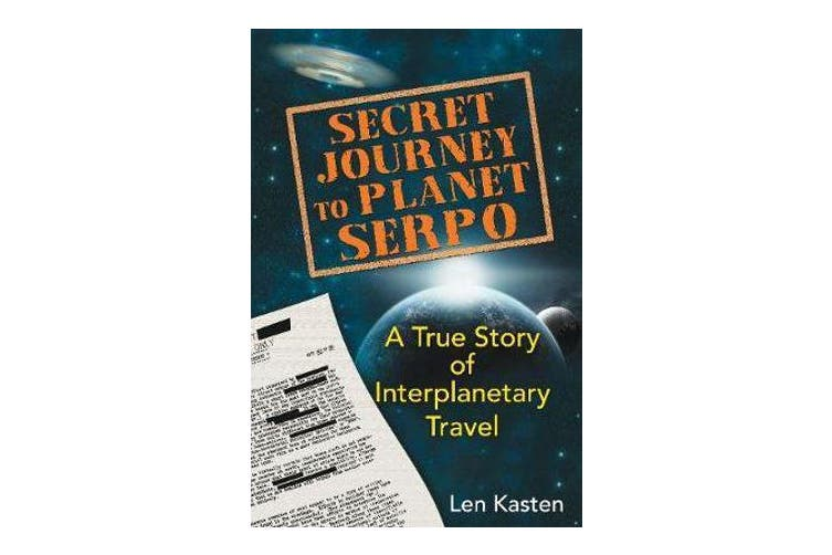 Secret Journey to Planet Serpo - A True Story of Interplanetary Travel