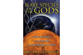 Slave Species of the Gods - The Secret History of the Anunnaki and Their Mission on Earth