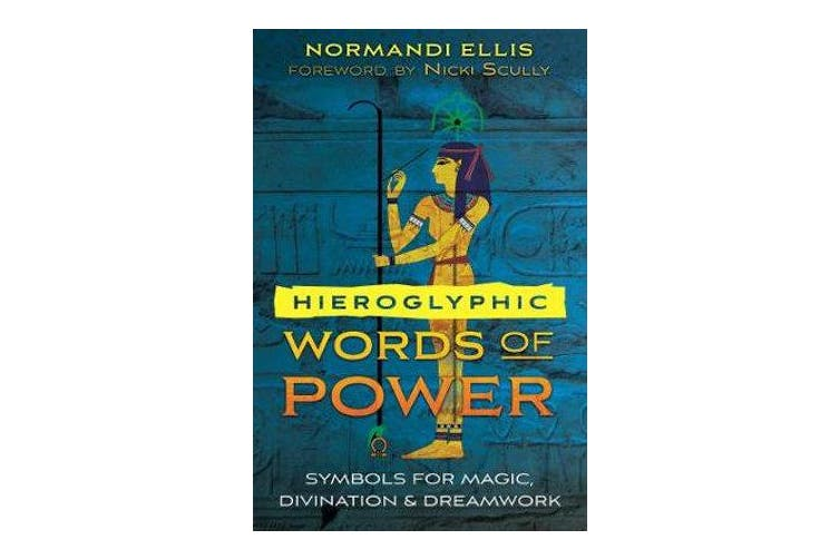 Hieroglyphic Words of Power - Symbols for Magic, Divination, and Dreamwork