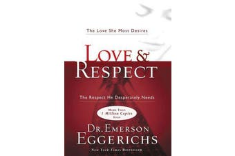 Love and Respect - The Love She Most Desires; The Respect He Desperately Needs