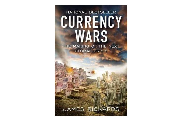 Currency Wars - The Making of the Next Global Crisis