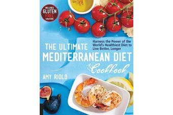 The Ultimate Mediterranean Diet Cookbook - Harness the Power of the World's Healthiest Diet to Live Better, Longer