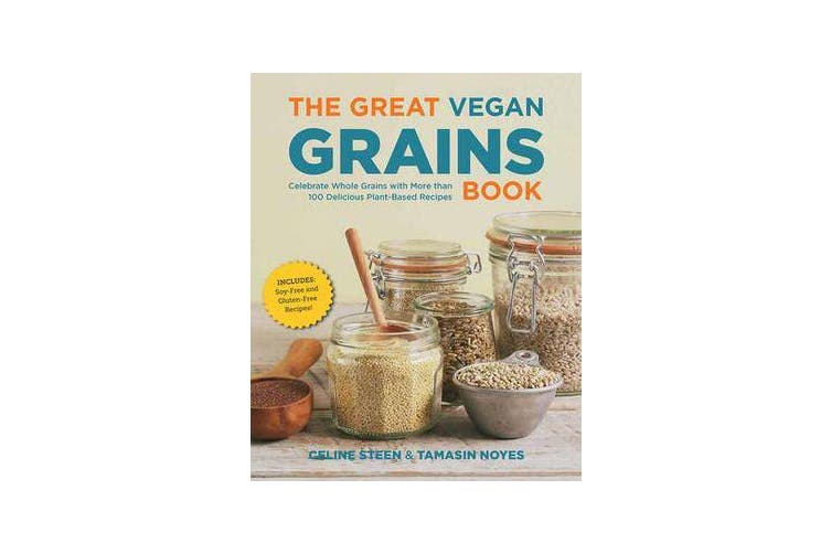 The Great Vegan Grains Book - Celebrate Whole Grains with More Than 100 Delicious Plant-Based Recipes