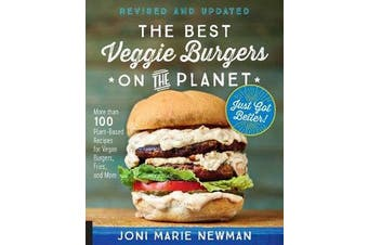 The Best Veggie Burgers on the Planet, revised and updated - More than 100 Plant-Based Recipes for Vegan Burgers, Fries, and More