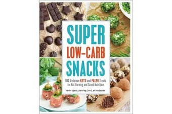 Super Low-Carb Snacks - 100 Delicious Keto and Paleo Treats for Fat Burning and Great Nutrition