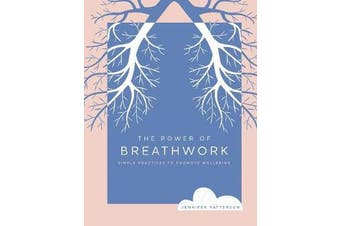 The Power of Breathwork - Simple Practices to Promote Wellbeing