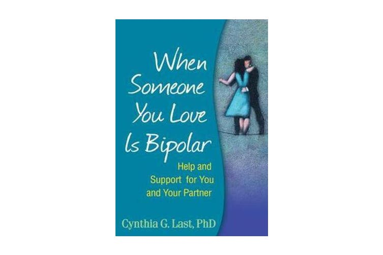 When Someone You Love Is Bipolar - Help and Support for You and Your Partner
