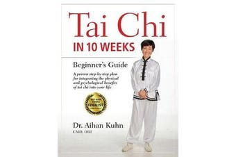 Tai Chi In 10 Weeks - A Beginner's Guide