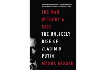The Man Without a Face - The Unlikely Rise of Vladimir Putin