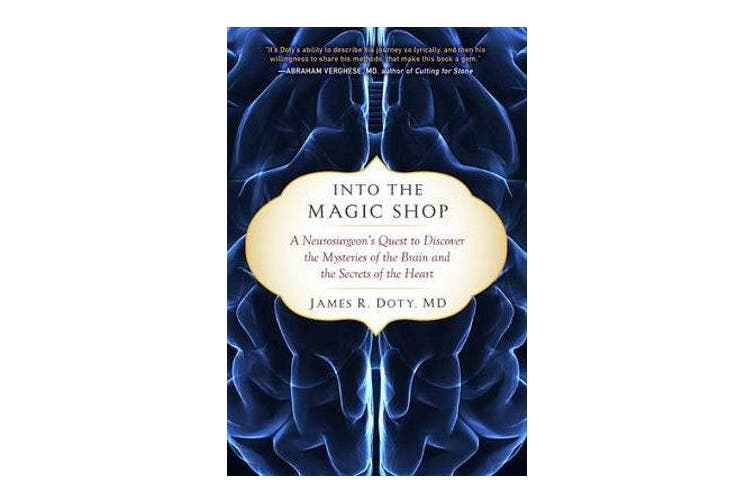 Into the Magic Shop - A Neurosurgeon's Quest to Discover the Mysteries of the Brain and the Secrets of the Heart