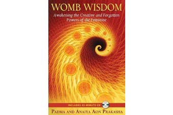 Womb Wisdom - Awakening the Creative and Forgotten Powers of the Feminine