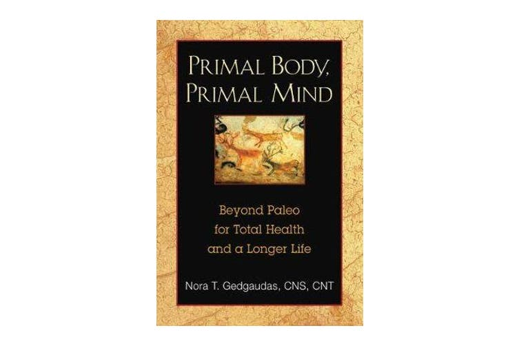 Primal Body, Primal Mind - Beyond the Paleo Diet for Total Health and a Longer Life