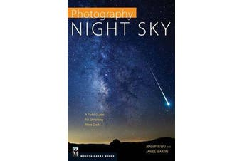 Photography Night Sky - A Field Guide for Shooting After Dark