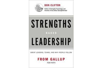 Strengths Based Leadership - Great Leaders, Teams, and Why People Follow