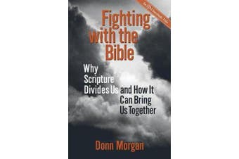 Fighting with the Bible - Why Scripture Divides Us and How it Can Bring Us Together