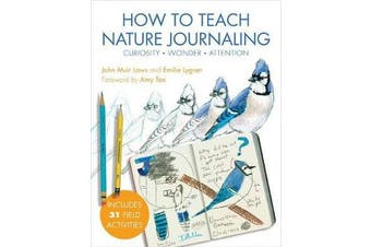 How to Teach Nature Journaling - Curiosity, Wonder, Attention