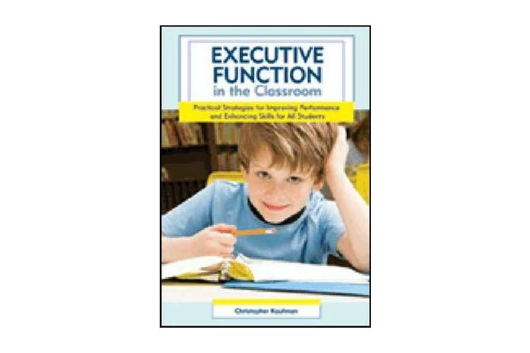Executive Function in the Classroom - Practical Strategies for Improving Performance and Enhancing Skills for All Students