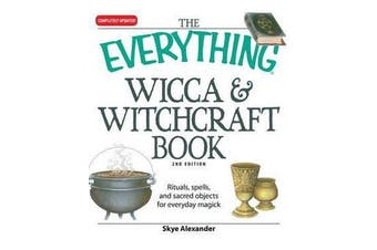 "The ""Everything"" Wicca and Witchcraft Book - Rituals, Spells, and Sacred Objects for Everyday Magick"
