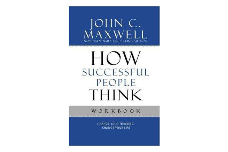 How Successful People Think Workbook - Change Your Thinking, Change Your Life