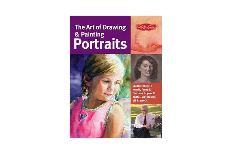 The Art of Drawing & Painting Portraits (Collector's Series) - Create Realistic Heads, Faces & Features in Pencil, Pastel, Watercolor, Oil & Acrylic
