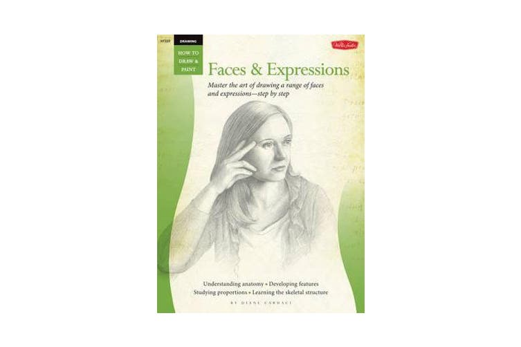 Drawing: Faces & Expressions (How to Draw and Paint) - Master the Art of Drawing a Range of Faces and Expressions - Step by Step