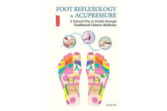 Foot Reflexology & Acupressure - A Natural Way to Health Through Traditional Chinese Medicine