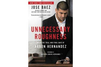 Unnecessary Roughness - Inside the Trial and Final Days of Aaron Hernandez
