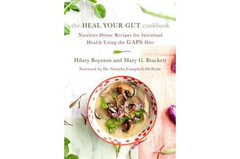 The Heal Your Gut Cookbook - Nutrient-Dense Recipes for Intestinal Health Using the Gaps Diet