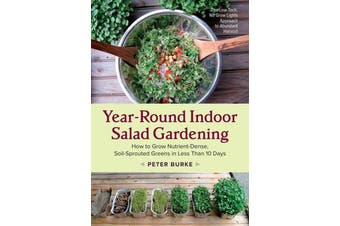 Year-Round Indoor Salad Gardening - How to Grow Nutrient-Dense, Soil-Sprouted Greens in Less Than 10 days