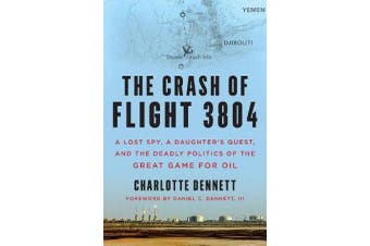 The Crash of Flight 3804 - A Lost Spy, a Daughter's Quest, and the Deadly Politics of the Great Game for Oil