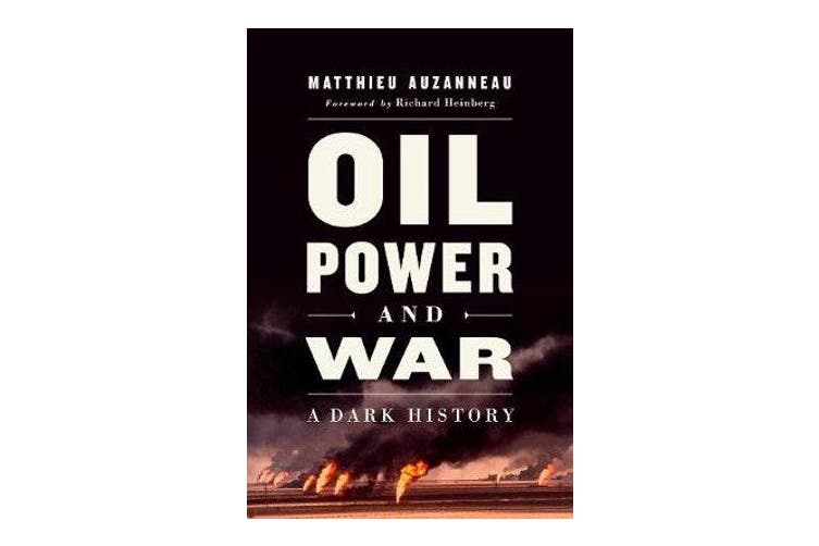 Oil, Power, and War - A Dark History