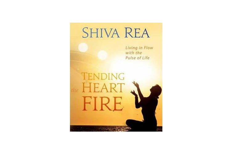 Tending the Heart Fire - Living in Flow with the Pulse of Life